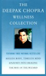 The Deepak Chopra Wellness Collection: Ageless Body, Timeless Mind; Journey into Healing; The Way of the Wizard - Deepak Chopra