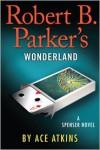 Robert B. Parker's Wonderland - Ace Atkins