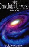 The Convoluted Universe: Book One - Dolores Cannon