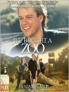 We Bought a Zoo: The Amazing True Story of a Young Family, a Broken Down Zoo, and the 200 Wild Animals That Change Their Lives Forever -
