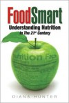 FoodSmart: Understanding Nutrition in the 21st Century - Diana  Hunter