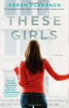 These Girls - Sarah Pekkanen
