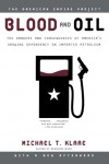 Blood and Oil: The Dangers and Consequences of America's Growing Dependency on Imported Petroleum (American Empire Project) - Michael T. Klare