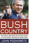 Bush Country: How George W. Bush Became the First Great Leader of the 21st Century---While Driving Liberals Insane - John Podhoretz