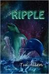 Ripple: A Dolphin Love Story - Tui Allen