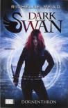 Dark Swan 02. Dornenthron - Richelle Mead