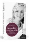 KONTROLLIERT AUSSER KONTROLLE: Das Tagebuch einer Magersüchtigen - Hanna-Charlotte Blumroth vom Lehn