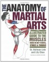 The Anatomy of Martial Arts: An Illustrated Guide to the Muscles Used for Each Strike, Kick, and Throw - Lily Chou, Norman Link, Norman G. Link