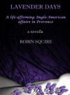 Lavender Days: A life-affirming Anglo-American affaire in Provence - Robin Squire