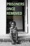 Prisoners Once Removed: The Impact of Incarceration and Reentry on Children, Families, and Communities - Jeremy Travis
