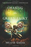 Chasing the Green Fairy: The Airship Racing Chronicles (Volume 2) - Melanie Karsak