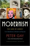 Modernism: The Lure of Heresy: From Baudelaire to Beckett and Beyond - Peter Gay