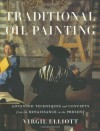 Traditional Oil Painting: Advanced Techniques and Concepts from the Renaissance to the Present - Virgil Elliott