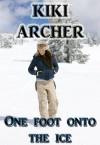 One Foot Onto the Ice - Kiki Archer