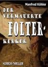 Der vermauerte Folter-Kerker - Manfred Köhler