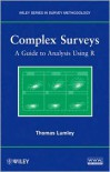 Complex Surveys: A Guide to Analysis Using R - Thomas S. Lumley