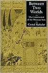 Between Two Worlds: The Construction of the Ottoman State - Cemal Kafadar