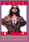 Fucked by Rock: The Unspeakable Confessions of Zodiac Mindwarp - Mark Manning, Bill Drummond