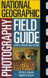 National Geographic Photographers Field Guide - Peter K. Burian, Robert Caputo