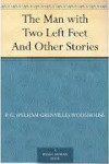 The Man with Two Left Feet: And Other Stories - P.G. Wodehouse