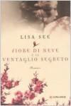 Fiore di neve e il ventaglio segreto - Lisa See, Federica Oddera