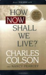 How Now Shall We Live? - Charles Colson, Nancy Pearcey