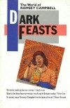 Dark Feasts: The World Of Ramsey Campbell - Ramsey Campbell