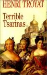 Terrible Tsarinas: Five Russian Women in Power - Henri Troyat, Andrea Lyn Secare, Andrea L. Secara