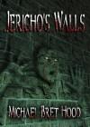 Jericho's Walls - Michael Bret Hood