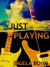 Just Playing (Pax Cymrica: The True History Book 1) - Ingela Bohm
