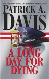 A Long Day for Dying - Patrick A. Davis