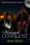 Midnight Conquest (Bonded By Blood Vampire Chronicles, #1) - Arial Burnz