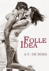 Folle idea  - A.V. De Rosa