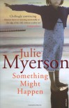Something Might Happen - Julie Myerson