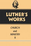 Luther's Works: Church ANC Ministry II - Martin Luther