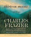 Thirteen Moons - Charles Frazier, Will Patton