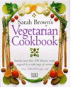 Sarah Brown's Vegetarian Cookbook - Sarah Brown