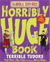 Horribly Huge Book of Terrible Tudors (Horrible Histories) - Terry Deary
