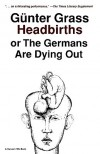 Headbirths: or The Germans Are Dying Out - Günter Grass, Ralph Manheim