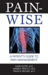 Pain-Wise: A Patient's Guide to Pain Management - David Kloth, Andrea Trescot, Francis Riegler