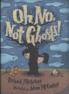 Oh No, Not Ghosts! - Richard Michelson, Adam McCauley