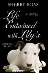 Life Entwined with Lily's: The Third in a Trilogy (The Lily Trilogy) - Sherry Boas