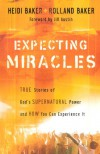 Expecting Miracles: True Stories of God's Supernatural Power and How You Can Experience It - 'Heidi Baker',  'Rolland Baker'