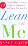 Lean on Me: Ten Powerful Steps to Moving Beyond Your Diagnosis and Taking Back Your Life - Nancy Davis