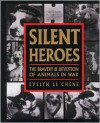 Silent Heroes: The Bravery & Devotion of Animals in War - Evelyn le Chene