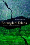 Entangled Edens: Visions of the Amazon - Candace Slater
