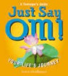 Just Say Om!: Your Life's Journey - Soren Gordhamer