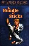A Bundle of Sticks - Patricia Mauser McCord