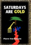 Saturdays Are Gold - Pierre Van Rooyen