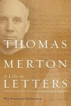 Thomas Merton: A Life in Letters: The Essential Collection - Thomas Merton, Thomas Merton